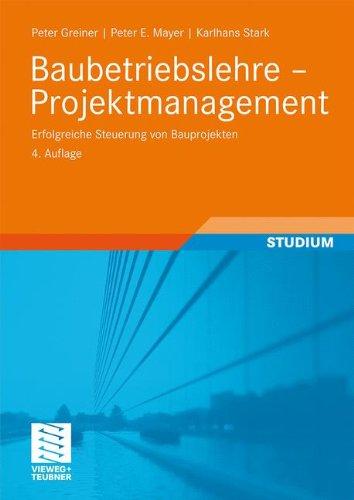 Baubetriebslehre - Projektmanagement: Erfolgreiche Steuerung von Bauprojekten (German Edition)