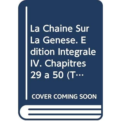 La Chaine Sur La Genese. Edition Integrale IV. Chapitres 29 a 50