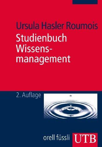 Studienbuch Wissensmanagement: Grundlagen der Wissensarbeit in Wirtschafts-, Non- Profit- und Public- Organisationen