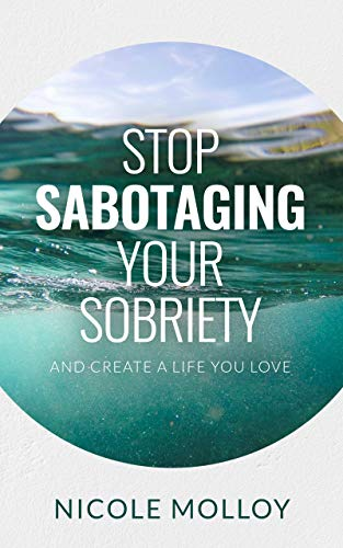 STOP SABOTAGING YOUR SOBRIETY: And Create a Life You Love (English Edition)