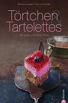 Törtchen & Tartelettes: 100 leckere Rezepte vom Meister Patissier Matthias Ludwigs inkl. Schritt für Schritt Anleitungen und Tipps zur Vorbereitung - von ... zu kleinen fast Profi Torten (Cook & Style)