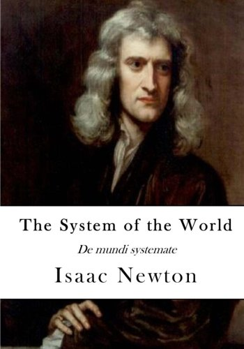 The System of the World: De mundi systemate (Isaac Newton)