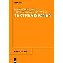 Textrevisionen: Beiträge der Internationalen Fachtagung der Arbeitsgemeinschaft für germanistische Edition, Graz, 17. bis 20. Februar 2016 (editio / Beihefte)