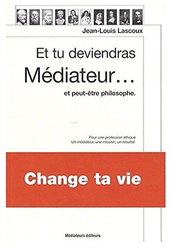 Et tu deviendras médiateur... Et peut-être philosophe - 3ème édition