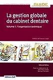 La gestion globale du cabinet dentaire Volume 1: l'organisation technique...