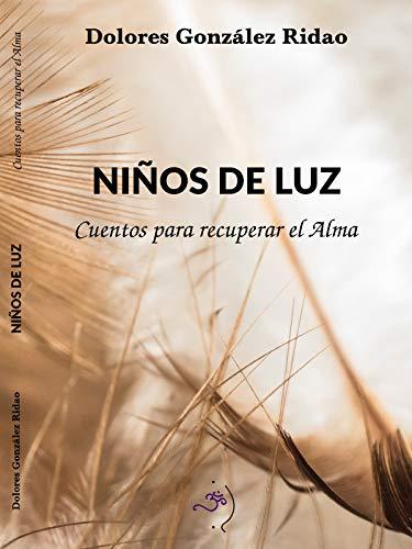 Niños de Luz: Cuentos para recuperar el alma eBook: Dolores ...
