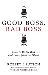 Good Boss, Bad Boss: How to Be the Best... and Learn from the Worst by Robert Sutton (2010-11-04)