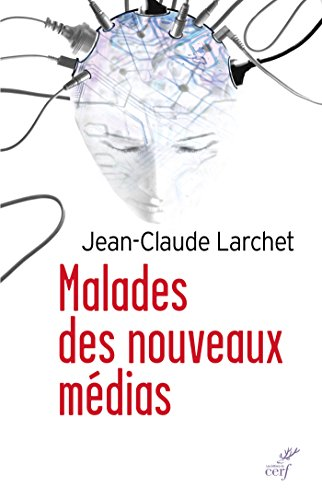 Malades des nouveaux médias par Jean-Claude Larchet
