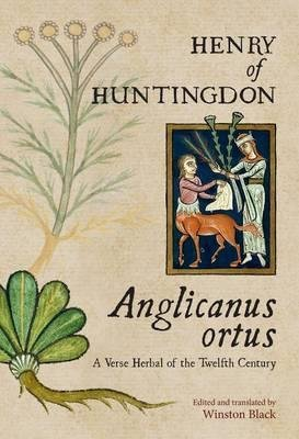 [(Anglicanus Ortus: A Verse Herbal of the Twelfth Century)] [Author: Henry Of Huntingdon] published on (May, 2012)