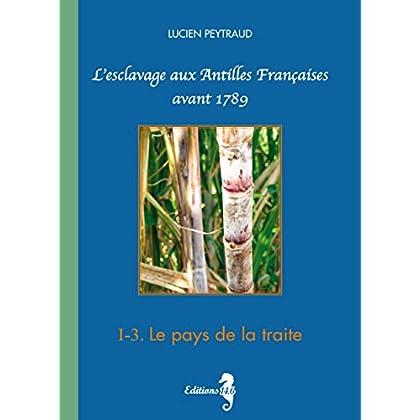 I-3 Le pays de la Traite: L'esclavage aux Antilles Françaises avant 1789