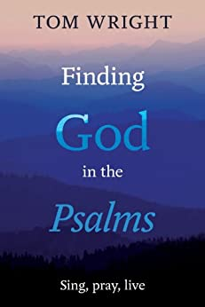 Finding God in the Psalms: Sing, pray, live by [Wright, Tom]