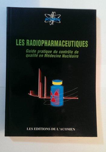 Les radiopharmaceutiques : Guide pratique du contrôle de qualité en médecine nucléaire