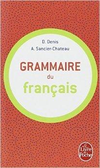 Grammaire du franais de Delphine Denis et Anne Sancier-Chteau ( 1 juin 1997 )