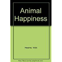 Animal Happiness by Vicki Hearne (1995-03-01)