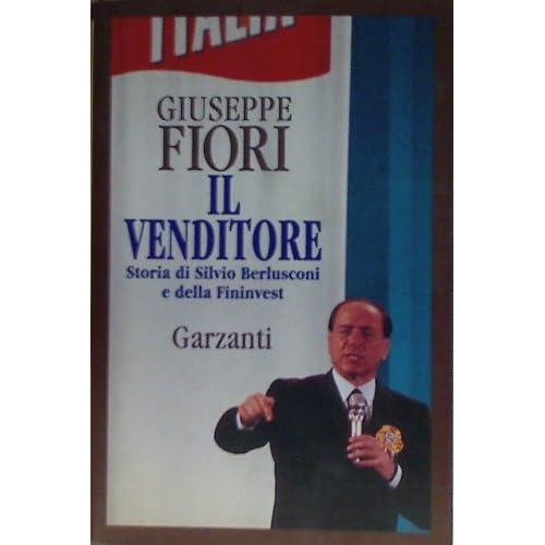 Il Venditore. Storia Di Silvio Berlusconi E Della Fininvest