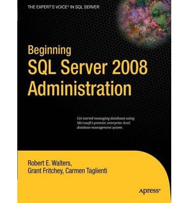 [(Beginning SQL Server 2008 Administration)] [by: R. Walters]