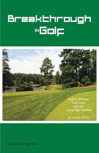 Breakthrough in Golf: Build a Winning Golf Swing with the Hip to Hip Method by Elliott, Curtis (2005) Paperback