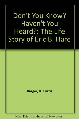 Don't You Know? Haven't You Heard?: The Life Story of Eric B. Hare (Banner books) by R. Curtis Barger (1985-11-30)