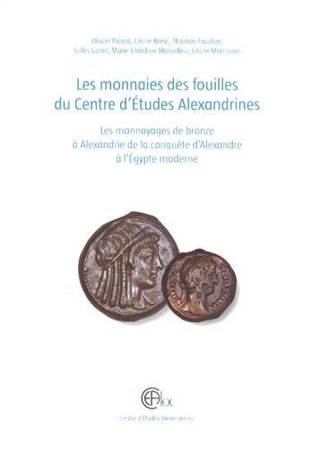 Les monnaies des fouilles du Centre d'Etudes Alexandrines : Les monnayages de bronze à Alexandrie de la conquête d'Alexandre à l'Egypte moderne