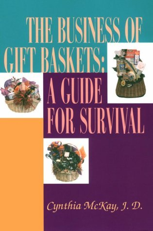 The Business of Gift Baskets : A Guide for Survival by Cynthia McKay (1998-06-01)