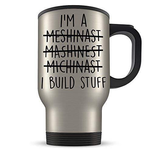 - Machinist Travel Mug Funny Machinery Gift for Men and Women Great for Student Graduation or Profession Best Machine Gag Traveler Coffee Cup Idea