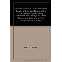 Hazardous Waste Characterization Survey of Unknown Drums at the 21st Tactical Fighter Wing, Elmendorf and Shemya Air Force Bases, and Galena and King Salmon Airports, Alaska