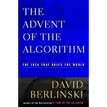 The Advent of the Algorithm: The Idea That Rules the World by David Berlinski (2000-03-01)