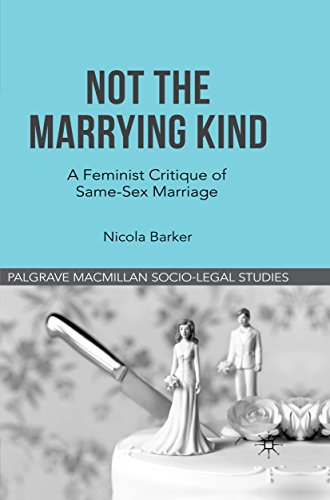 Not The Marrying Kind: A Feminist Critique of Same-Sex Marriage (Palgrave Socio-Legal Studies) (English Edition)
