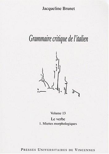 Grammaire critique de l'italien, volume 13 : Le verbe, miettes morphologiques