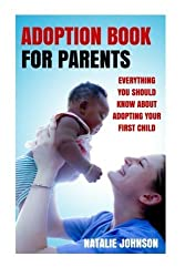 Adoption Book for Parents: Everything You Should Know about Adopting Your First Child by Natalie Johnson (2014-12-10)