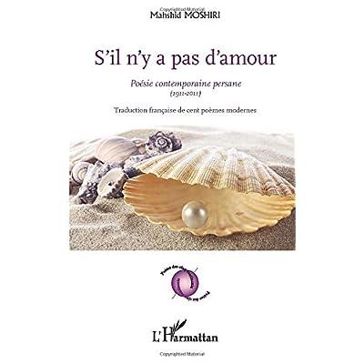 S'il n'y a pas d'amour: Poésie contemporaine persane (1911-2011) - Traduction française de cent poèmes modernes