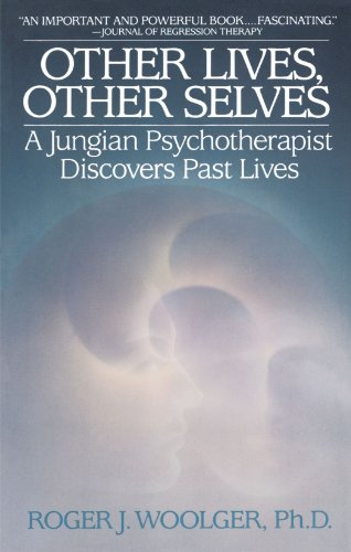 Other Lives, Other Selves: A Jungian Psychotherapist Discovers Past Lives