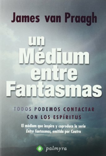 Descargar Libro Medium Entre Fantasmas, Un de James Van Praagh