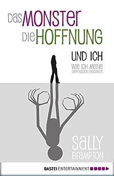 Das Monster, die Hoffnung und ich: Wie ich meine Depression besiegte (Biographien. Bastei Lübbe Taschenbücher) von [Brampton, Sally]