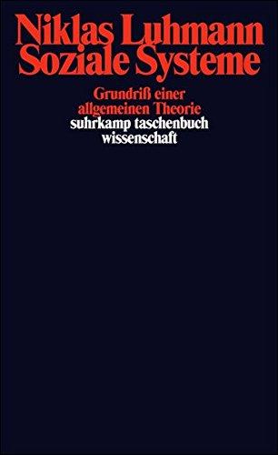 Soziale Systeme: Grundriß einer allgemeinen Theorie (suhrkamp taschenbuch wissenschaft)