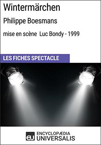 Wintermärchen (Philippe Boesmans - mise en scène Luc Bondy - 1999): Les Fiches Spectacle d'Universalis par Encyclopaedia Universalis