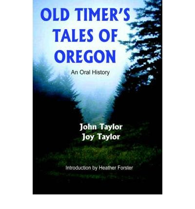[OLD TIMER'S TALES OF OREGON: AN ORAL HISTORY BY TAYLOR, JOHN(AUTHOR)]PAPERBACK Taylor Timer
