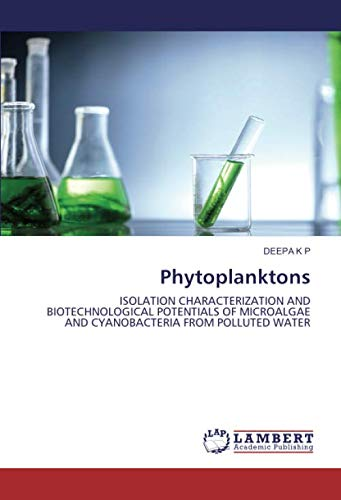 Phytoplanktons: ISOLATION CHARACTERIZATION AND BIOTECHNOLOGICAL POTENTIALS OF MICROALGAE AND CYANOBACTERIA FROM POLLUTED WATER