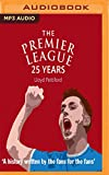 The Premier League: 25 Years: A History Written by the Fans for the Fans