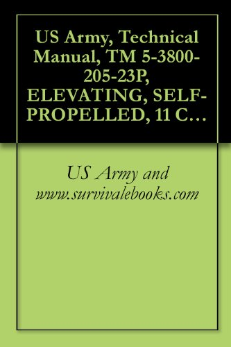 US Army, Technical Manual, TM 5-3800-205-23P, ELEVATING, SELF-PROPELLED, 11 CUBIC YARDS, SECTIONALIZED, MODEL 613CS (NSN 3805-01-497-0697) AND DISTRIBUTOR, ... (NSN 3825-01-497-0690) (English Edition) -