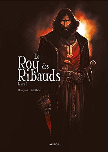 Le Roy des Ribauds T1 par Vincent Brugeas