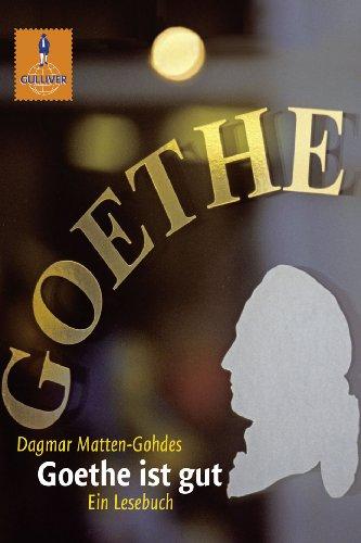 Goethe ist gut: Ein Goethe-Lesebuch (Gulliver 539)