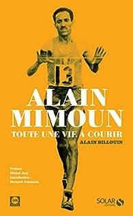 Alain Mimoun, toute une vie à courir par Alain Billouin
