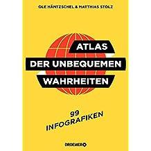 Atlas der unbequemen Wahrheiten: 99 Infografiken