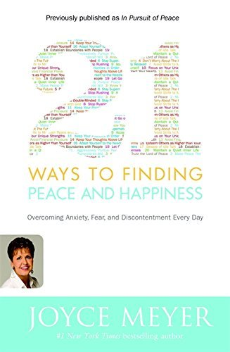 21 Ways to Finding Peace and Happiness: Overcoming Anxiety, Fear, and Discontentment Every Day by Joyce Meyer (2007-05-21)
