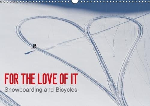 For the Love of It - Snowboarding and Bicycles/UK-Version (Wall Calendar 2018 DIN A3 Landscape): Snowboarding and Bicycles (Monthly calendar, 14 [Kalender] [Apr 01, 2017] Blotto Gray, Dean