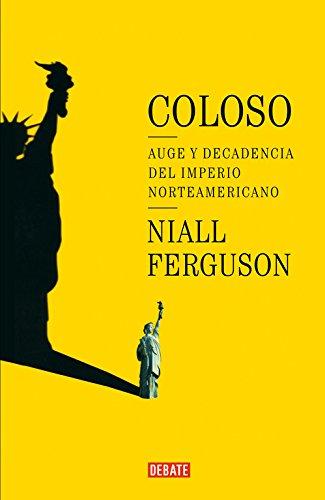 Coloso: Auge y decadencia del imperio americano (HISTORIAS)