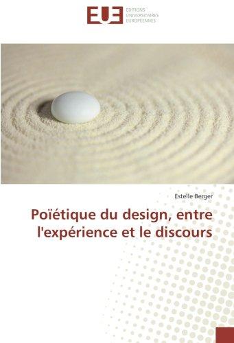 Poïétique du design, entre l'expérience et le discours par Estelle Berger