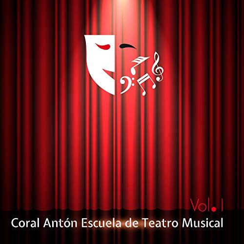 Coral Antón Escuela de Teatro Musical, Vol. I -