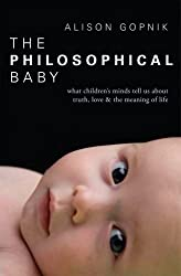 The Philosophical Baby: What Children's Minds Tell Us about Truth, Love & the Meaning of Life by Alison Gopnik (2009-08-06)